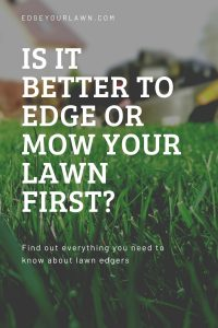 is it better to edge or mow your lawn first pin